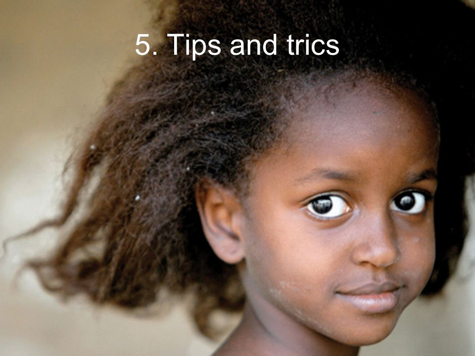 5. Tips and trics