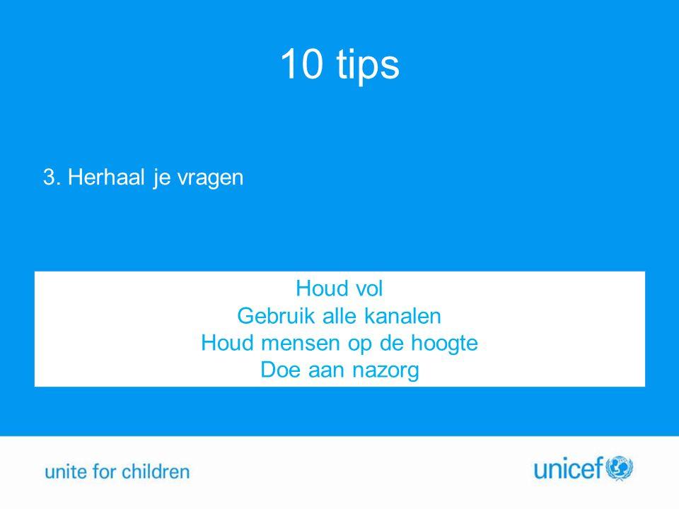 10 tips 3. Herhaal je vragen Houd vol Gebruik alle kanalen Houd mensen op de hoogte Doe aan nazorg