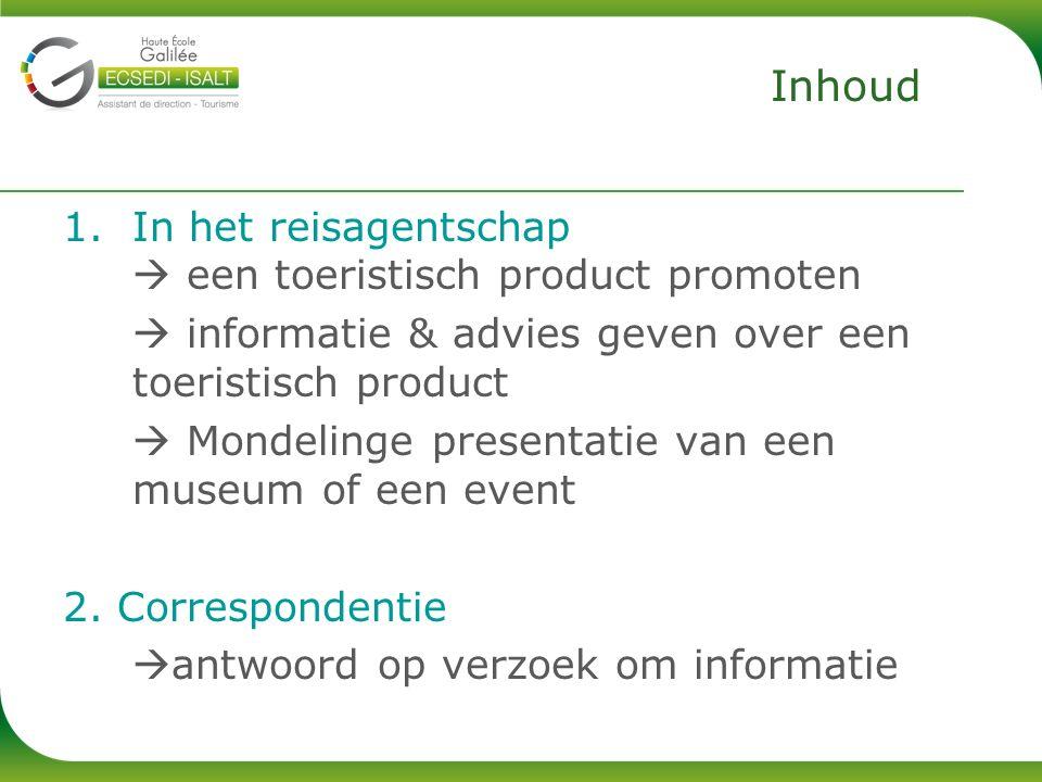 1.In het reisagentschap  een toeristisch product promoten  informatie & advies geven over een toeristisch product  Mondelinge presentatie van een museum of een event 2.