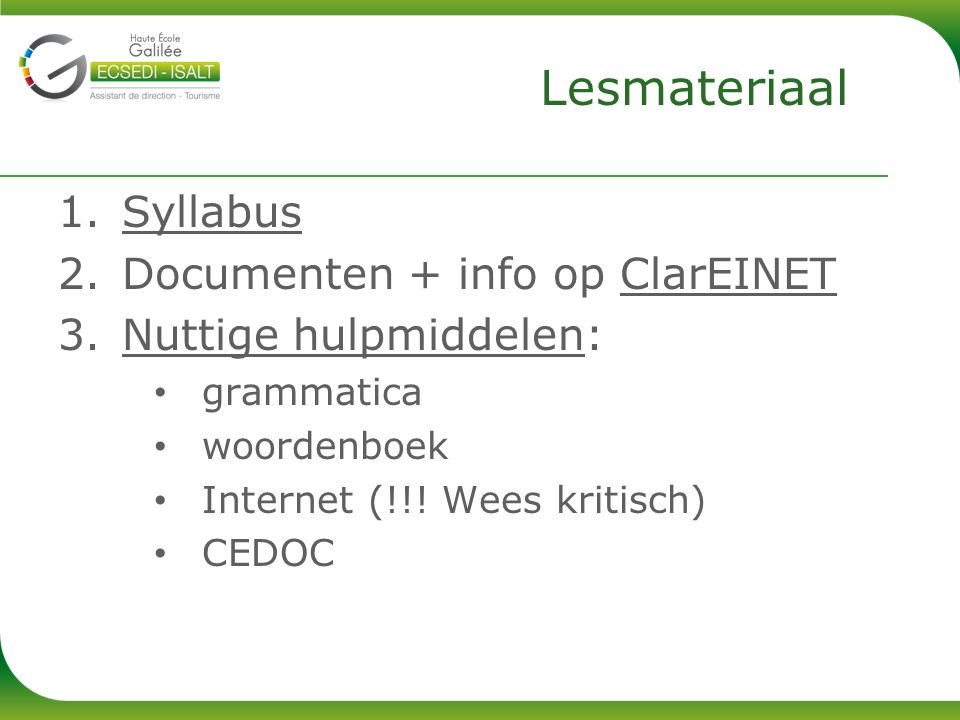 1.Syllabus 2.Documenten + info op ClarEINET 3.Nuttige hulpmiddelen: grammatica woordenboek Internet (!!.