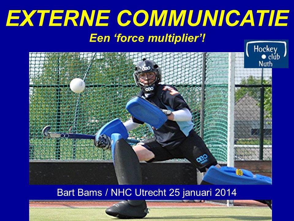EXTERNE COMMUNICATIE Een 'force multiplier'! Bart Bams / NHC Utrecht 25 januari 2014