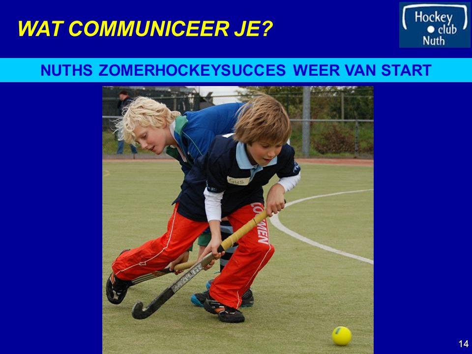 WAT COMMUNICEER JE? NUTHS ZOMERHOCKEYSUCCES WEER VAN START 14