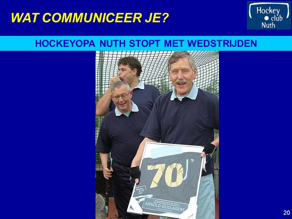 WAT COMMUNICEER JE HOCKEYOPA NUTH STOPT MET WEDSTRIJDEN 20