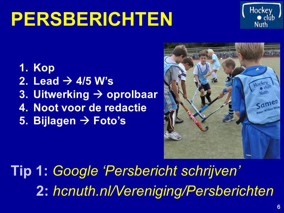 PERSBERICHTEN 1.Kop 2.Lead  4/5 W's 3.Uitwerking  oprolbaar 4.Noot voor de redactie 5.Bijlagen  Foto's Tip 1: Google 'Persbericht schrijven' 2: hcnuth.nl/Vereniging/Persberichten 6