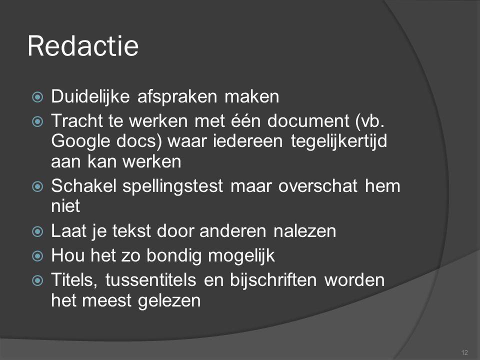 Redactie  Duidelijke afspraken maken  Tracht te werken met één document (vb.