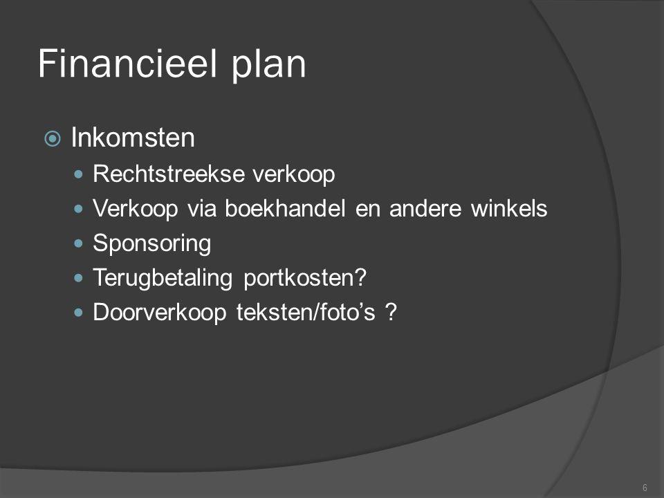 Financieel plan  Inkomsten Rechtstreekse verkoop Verkoop via boekhandel en andere winkels Sponsoring Terugbetaling portkosten.