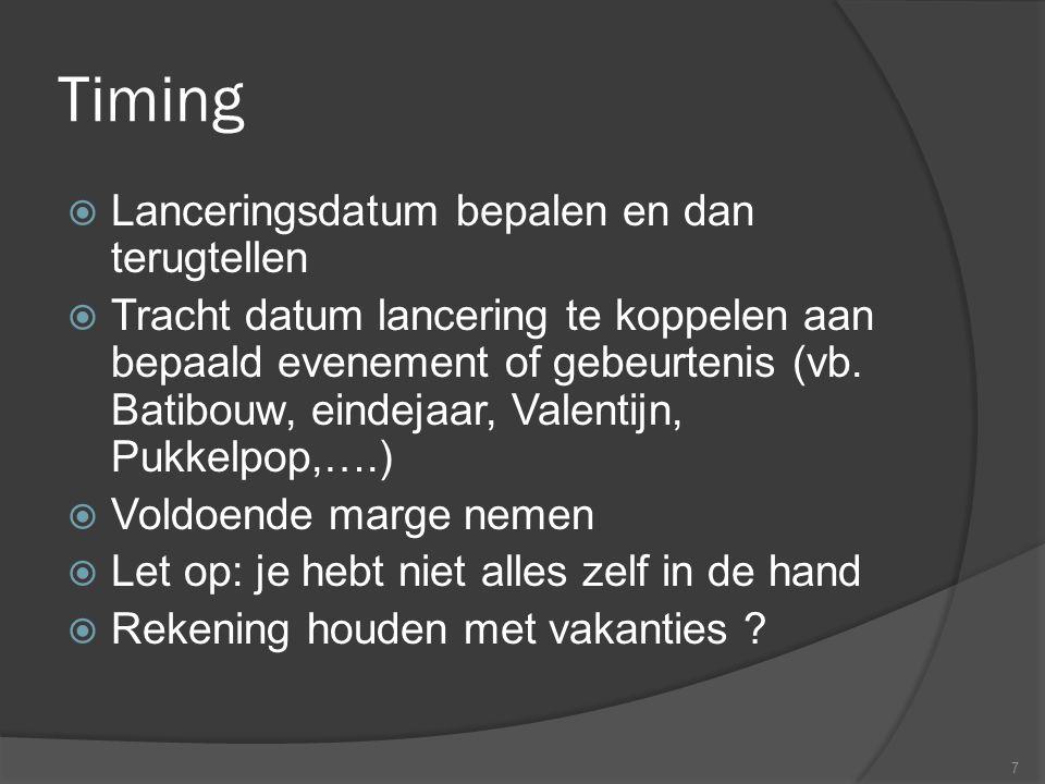 Timing  Lanceringsdatum bepalen en dan terugtellen  Tracht datum lancering te koppelen aan bepaald evenement of gebeurtenis (vb.