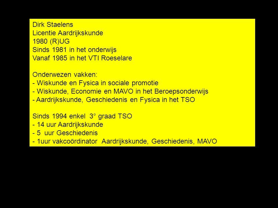 Dirk Staelens Licentie Aardrijkskunde 1980 (R)UG Sinds 1981 in het onderwijs Vanaf 1985 in het VTI Roeselare Onderwezen vakken: - Wiskunde en Fysica i