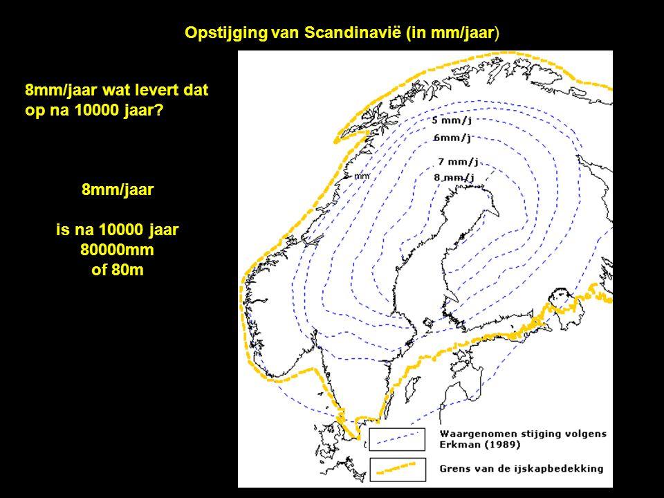 Opstijging van Scandinavië (in mm/jaar) 8mm/jaar wat levert dat op na 10000 jaar.