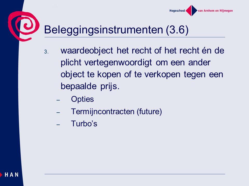 Beleggingsinstrumenten (3.6) 3. waardeobject het recht of het recht én de plicht vertegenwoordigt om een ander object te kopen of te verkopen tegen ee
