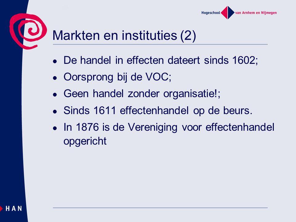 Markten en instituties (2) De handel in effecten dateert sinds 1602; Oorsprong bij de VOC; Geen handel zonder organisatie!; Sinds 1611 effectenhandel op de beurs.