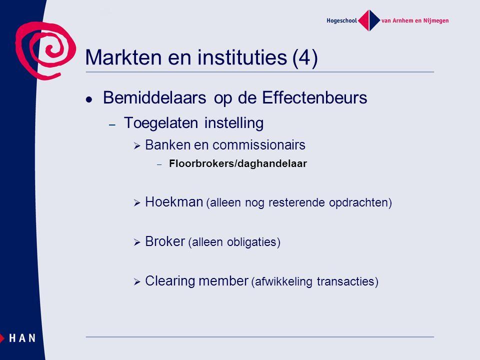 Markten en instituties (4) Bemiddelaars op de Effectenbeurs – Toegelaten instelling  Banken en commissionairs – Floorbrokers/daghandelaar  Hoekman (