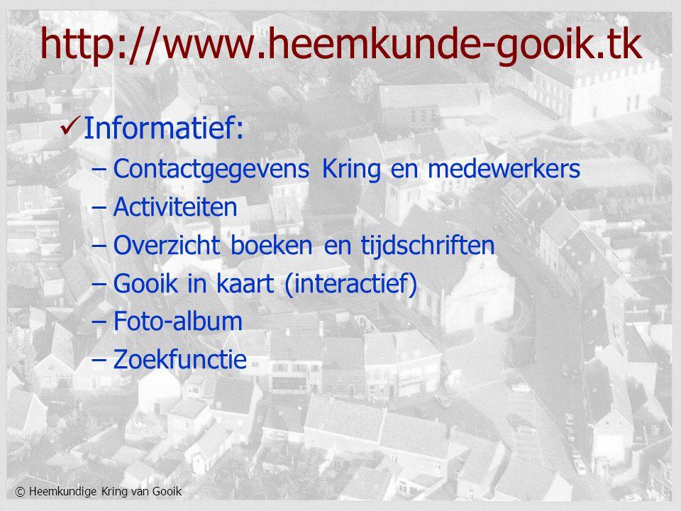 © Heemkundige Kring van Gooik http://www.heemkunde-gooik.tk Informatief: –Contactgegevens Kring en medewerkers –Activiteiten –Overzicht boeken en tijd