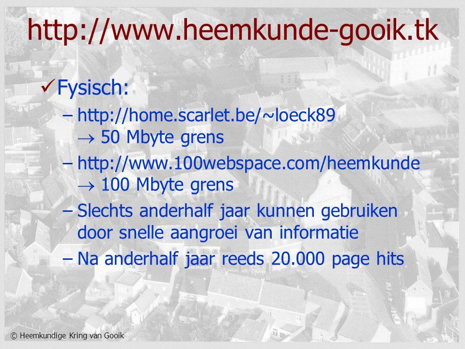 © Heemkundige Kring van Gooik http://www.heemkunde-gooik.tk Fysisch: –http://home.scarlet.be/~loeck89  50 Mbyte grens –http://www.100webspace.com/hee