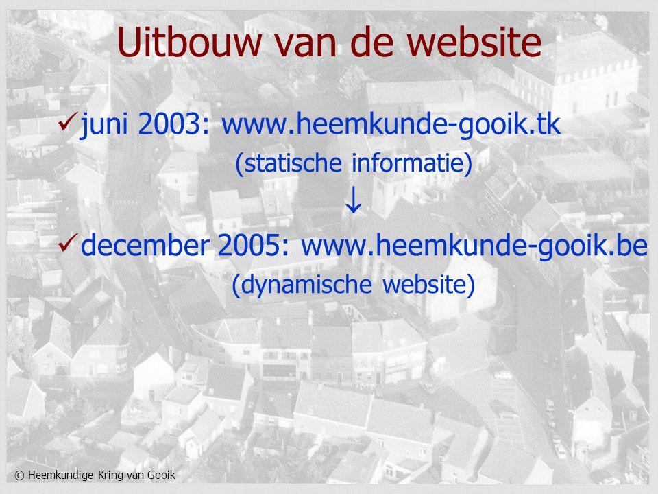 © Heemkundige Kring van Gooik Uitbouw van de website juni 2003: www.heemkunde-gooik.tk (statische informatie)  december 2005: www.heemkunde-gooik.be