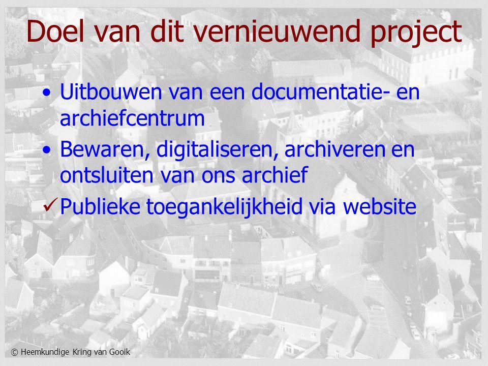 © Heemkundige Kring van Gooik Doel van dit vernieuwend project Uitbouwen van een documentatie- en archiefcentrum Bewaren, digitaliseren, archiveren en