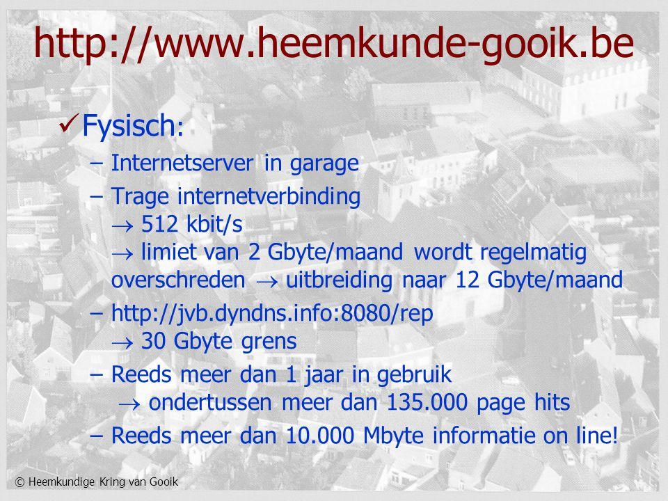 © Heemkundige Kring van Gooik http://www.heemkunde-gooik.be Fysisch : –Internetserver in garage –Trage internetverbinding  512 kbit/s  limiet van 2