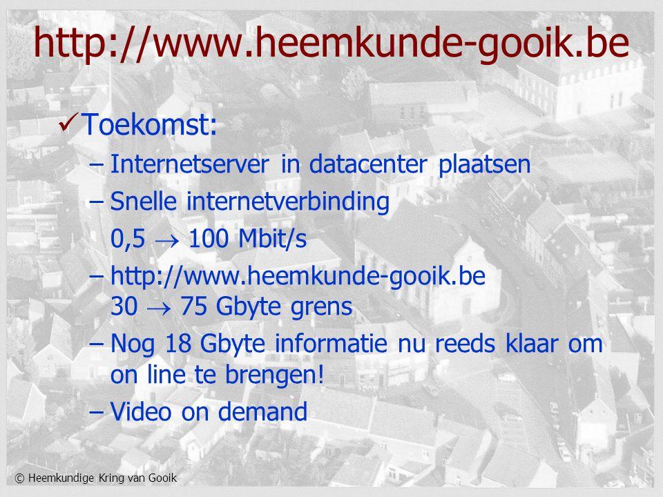 © Heemkundige Kring van Gooik http://www.heemkunde-gooik.be Toekomst: –Internetserver in datacenter plaatsen –Snelle internetverbinding 0,5  100 Mbit