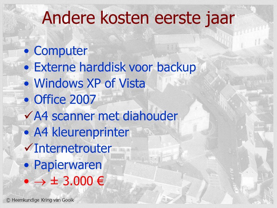 © Heemkundige Kring van Gooik Andere kosten eerste jaar Computer Externe harddisk voor backup Windows XP of Vista Office 2007 A4 scanner met diahouder