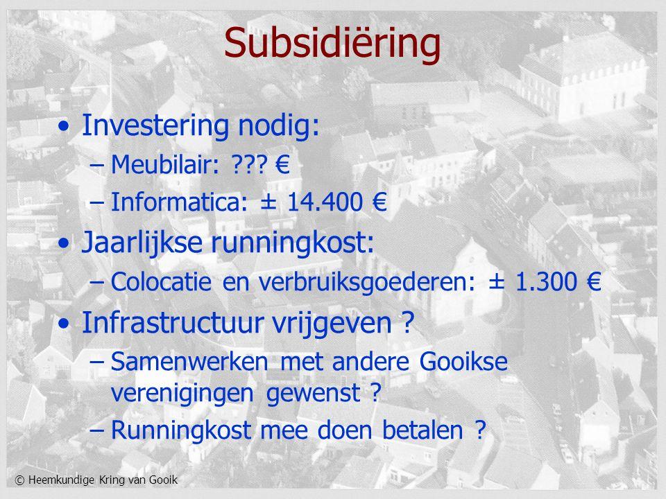 © Heemkundige Kring van Gooik Subsidiëring Investering nodig: –Meubilair: ??? € –Informatica: ± 14.400 € Jaarlijkse runningkost: –Colocatie en verbrui