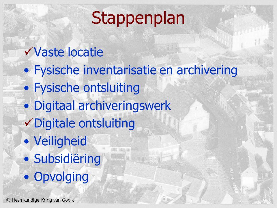 © Heemkundige Kring van Gooik Stappenplan Vaste locatie Fysische inventarisatie en archivering Fysische ontsluiting Digitaal archiveringswerk Digitale