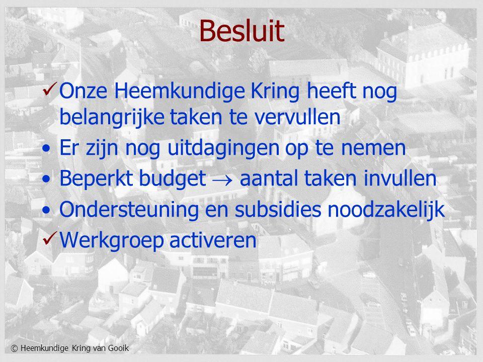© Heemkundige Kring van Gooik Besluit Onze Heemkundige Kring heeft nog belangrijke taken te vervullen Er zijn nog uitdagingen op te nemen Beperkt budg