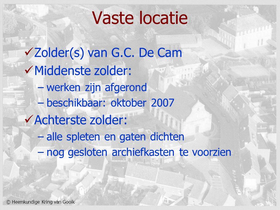 © Heemkundige Kring van Gooik Vaste locatie Zolder(s) van G.C. De Cam Middenste zolder: –werken zijn afgerond –beschikbaar: oktober 2007 Achterste zol