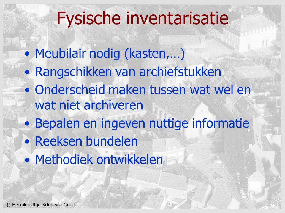 © Heemkundige Kring van Gooik Fysische inventarisatie Meubilair nodig (kasten,…) Rangschikken van archiefstukken Onderscheid maken tussen wat wel en w