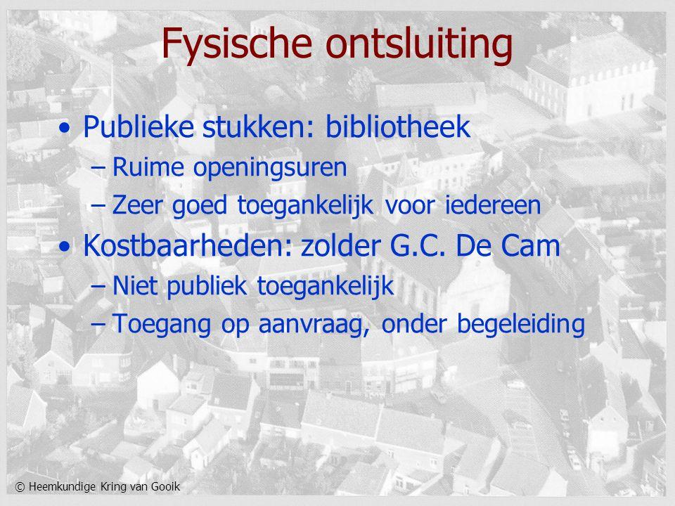 © Heemkundige Kring van Gooik Fysische ontsluiting Publieke stukken: bibliotheek –Ruime openingsuren –Zeer goed toegankelijk voor iedereen Kostbaarhed