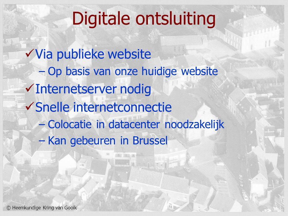 © Heemkundige Kring van Gooik Digitale ontsluiting Via publieke website –Op basis van onze huidige website Internetserver nodig Snelle internetconnect