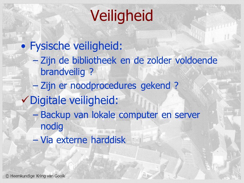 © Heemkundige Kring van Gooik Veiligheid Fysische veiligheid: –Zijn de bibliotheek en de zolder voldoende brandveilig ? –Zijn er noodprocedures gekend