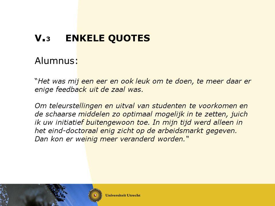 """V. 3 ENKELE QUOTES Alumnus: """"Het was mij een eer en ook leuk om te doen, te meer daar er enige feedback uit de zaal was. Om teleurstellingen en uitval"""