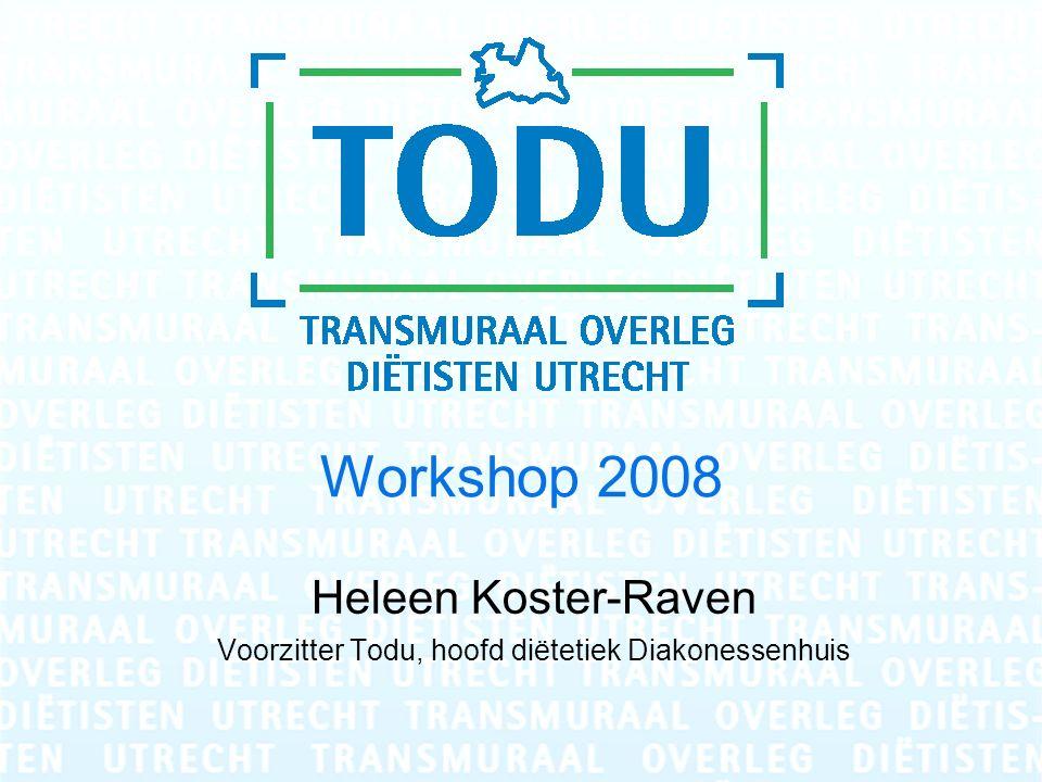 Workshop 2008 Heleen Koster-Raven Voorzitter Todu, hoofd diëtetiek Diakonessenhuis