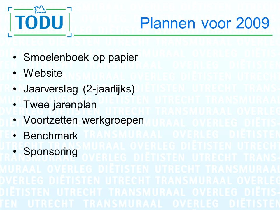 Plannen voor 2009 Smoelenboek op papier Website Jaarverslag (2-jaarlijks) Twee jarenplan Voortzetten werkgroepen Benchmark Sponsoring