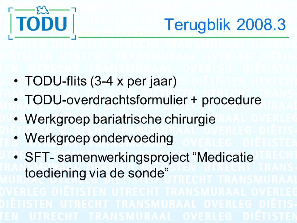 Terugblik 2008.3 TODU-flits (3-4 x per jaar) TODU-overdrachtsformulier + procedure Werkgroep bariatrische chirurgie Werkgroep ondervoeding SFT- samenwerkingsproject Medicatie toediening via de sonde