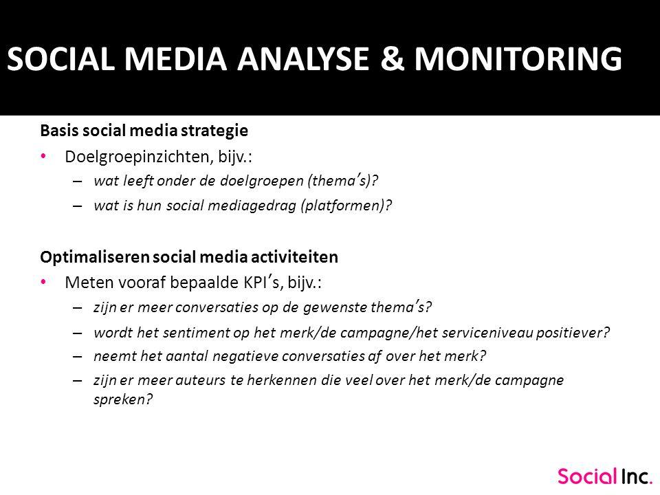 SOCIAL MEDIA ANALYSE & MONITORING Basis social media strategie Doelgroepinzichten, bijv.: – wat leeft onder de doelgroepen (thema's)? – wat is hun soc