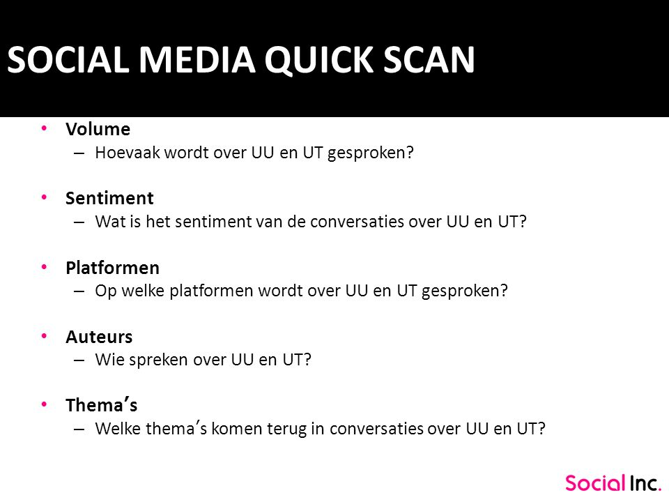 SOCIAL MEDIA QUICK SCAN Volume – Hoevaak wordt over UU en UT gesproken? Sentiment – Wat is het sentiment van de conversaties over UU en UT? Platformen