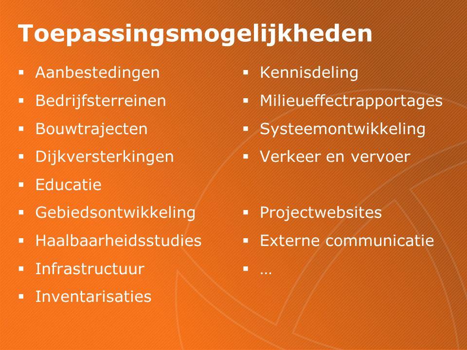Toepassingsmogelijkheden  Aanbestedingen  Bedrijfsterreinen  Bouwtrajecten  Dijkversterkingen  Educatie  Gebiedsontwikkeling  Haalbaarheidsstudies  Infrastructuur  Inventarisaties  Kennisdeling  Milieueffectrapportages  Systeemontwikkeling  Verkeer en vervoer  Projectwebsites  Externe communicatie  …