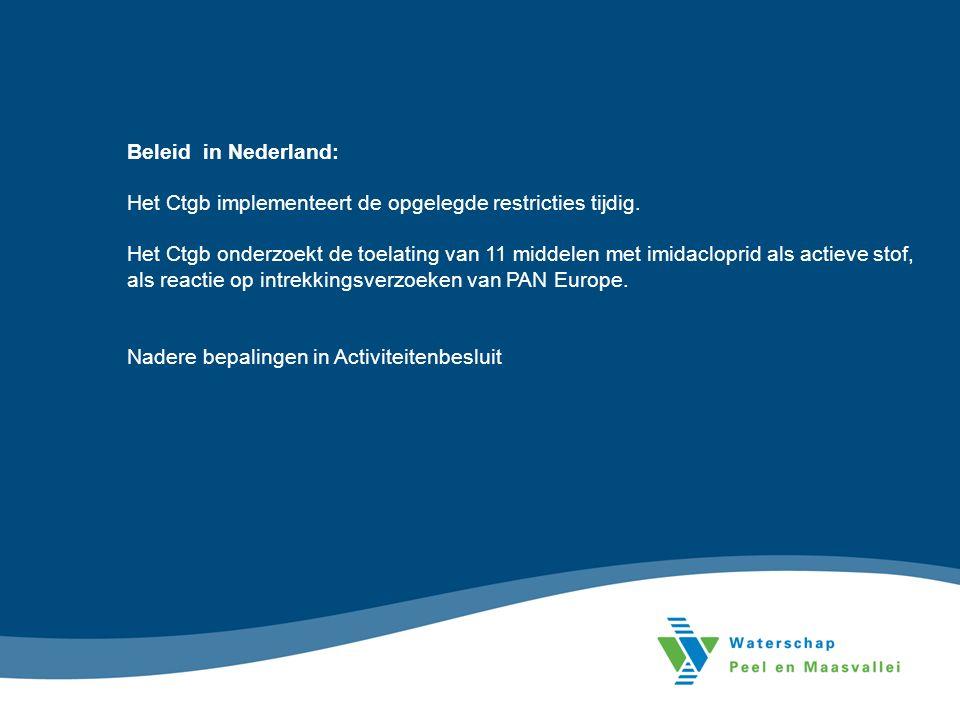 Beleid in Nederland: Het Ctgb implementeert de opgelegde restricties tijdig. Het Ctgb onderzoekt de toelating van 11 middelen met imidacloprid als act