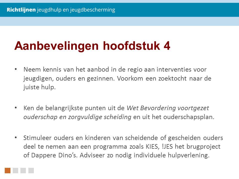 Aanbevelingen hoofdstuk 4 Neem kennis van het aanbod in de regio aan interventies voor jeugdigen, ouders en gezinnen.