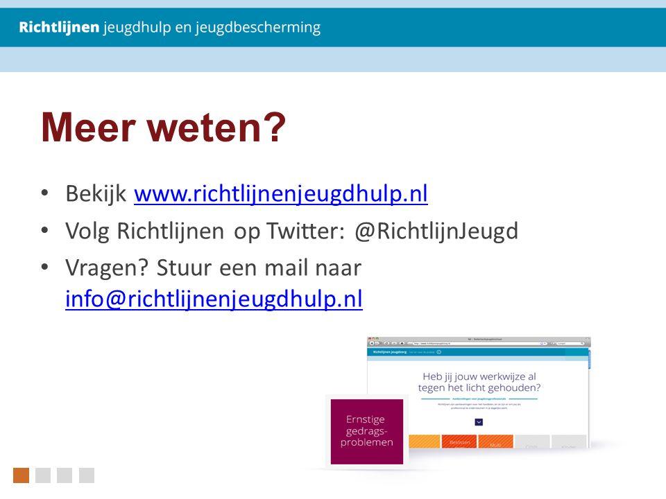 Meer weten? Bekijk www.richtlijnenjeugdhulp.nlwww.richtlijnenjeugdhulp.nl Volg Richtlijnen op Twitter: @RichtlijnJeugd Vragen? Stuur een mail naar inf