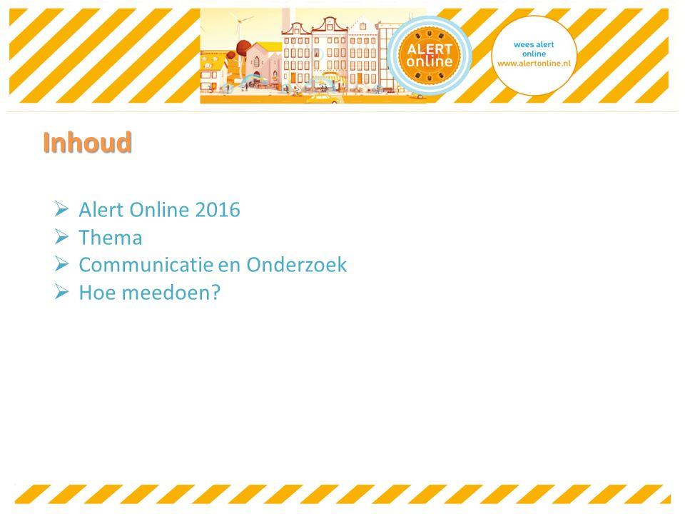 Inhoud  Alert Online 2016  Thema  Communicatie en Onderzoek  Hoe meedoen?