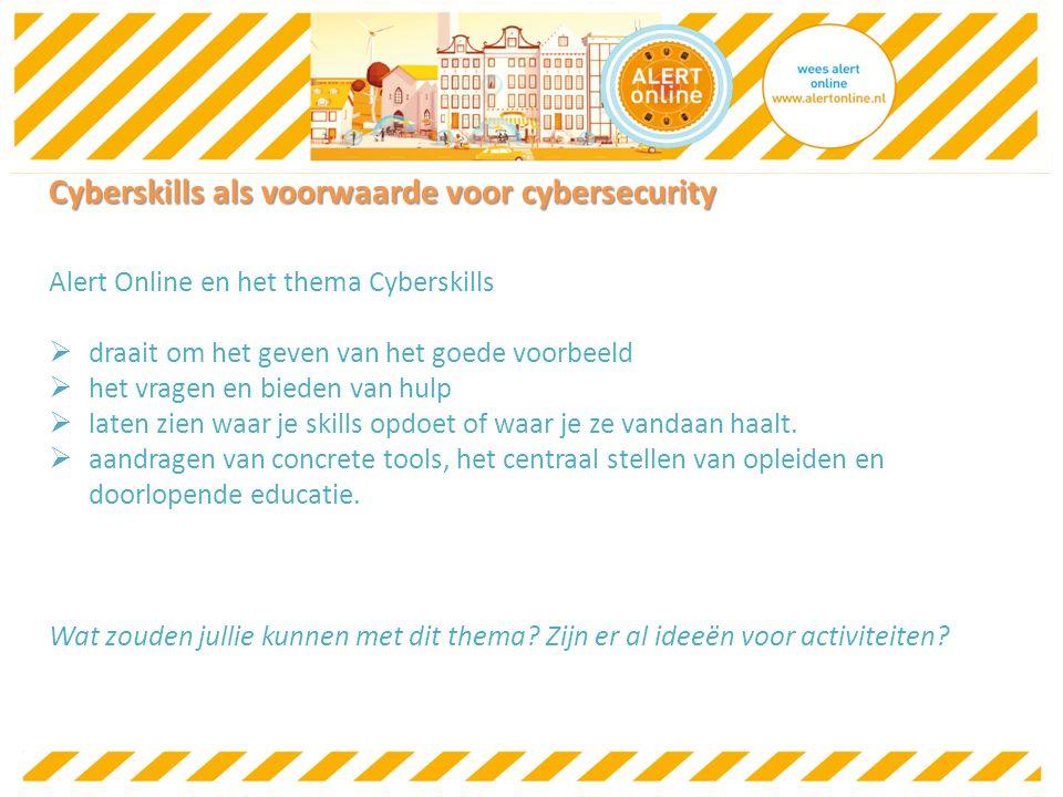 Cyberskills als voorwaarde voor cybersecurity Alert Online en het thema Cyberskills  draait om het geven van het goede voorbeeld  het vragen en bieden van hulp  laten zien waar je skills opdoet of waar je ze vandaan haalt.