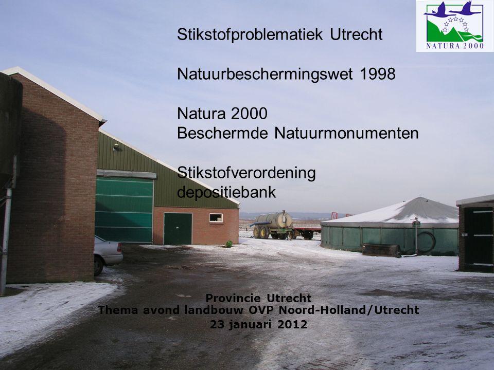 Stikstofproblematiek Utrecht Natuurbeschermingswet 1998 Natura 2000 Beschermde Natuurmonumenten Stikstofverordening depositiebank Provincie Utrecht Thema avond landbouw OVP Noord-Holland/Utrecht 23 januari 2012
