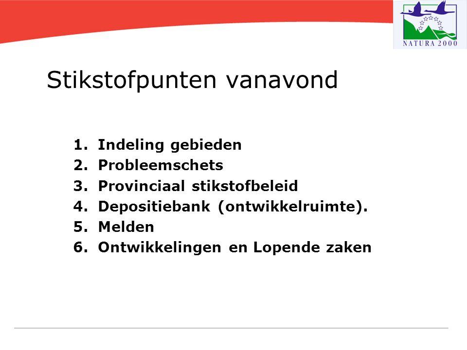 Stikstofpunten vanavond 1. Indeling gebieden 2. Probleemschets 3. Provinciaal stikstofbeleid 4. Depositiebank (ontwikkelruimte). 5. Melden 6. Ontwikke