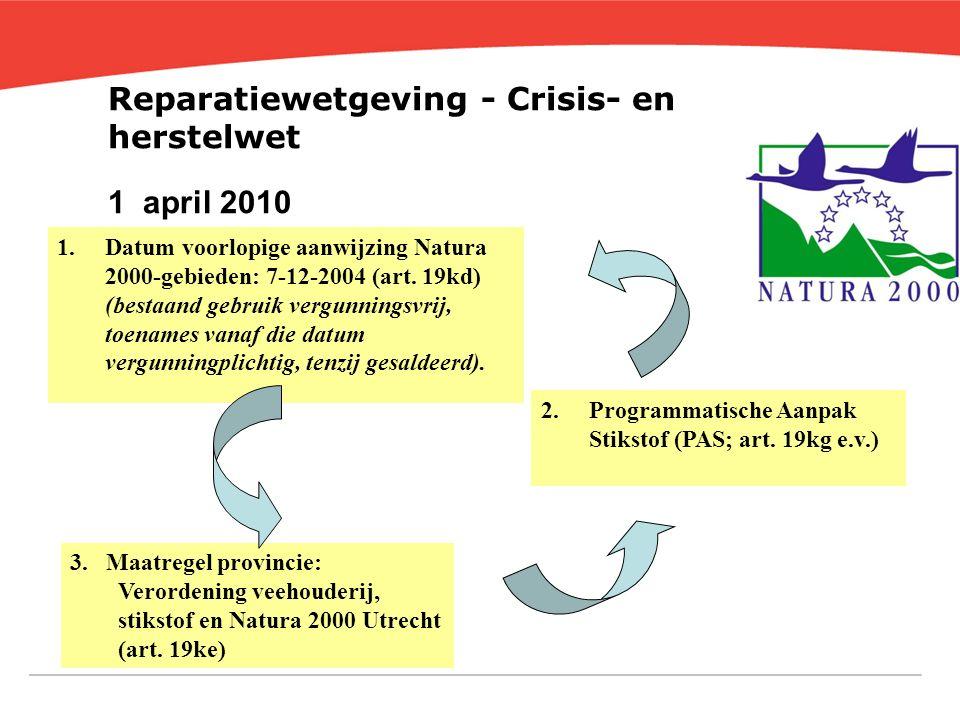 Reparatiewetgeving - Crisis- en herstelwet 1 april 2010 1.Datum voorlopige aanwijzing Natura 2000-gebieden: 7-12-2004 (art. 19kd) (bestaand gebruik ve