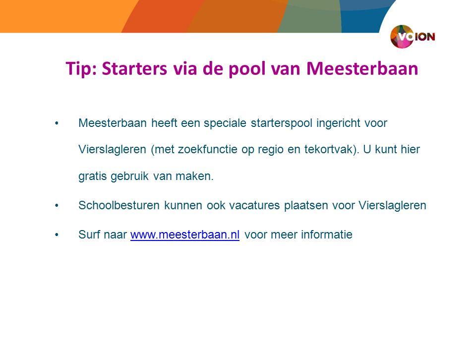 Tip: Starters via de pool van Meesterbaan Meesterbaan heeft een speciale starterspool ingericht voor Vierslagleren (met zoekfunctie op regio en tekortvak).