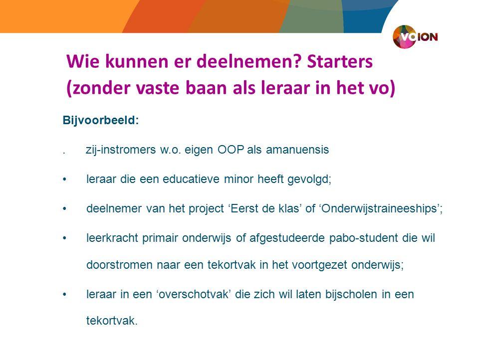 Wie kunnen er deelnemen. Starters (zonder vaste baan als leraar in het vo) Bijvoorbeeld:.
