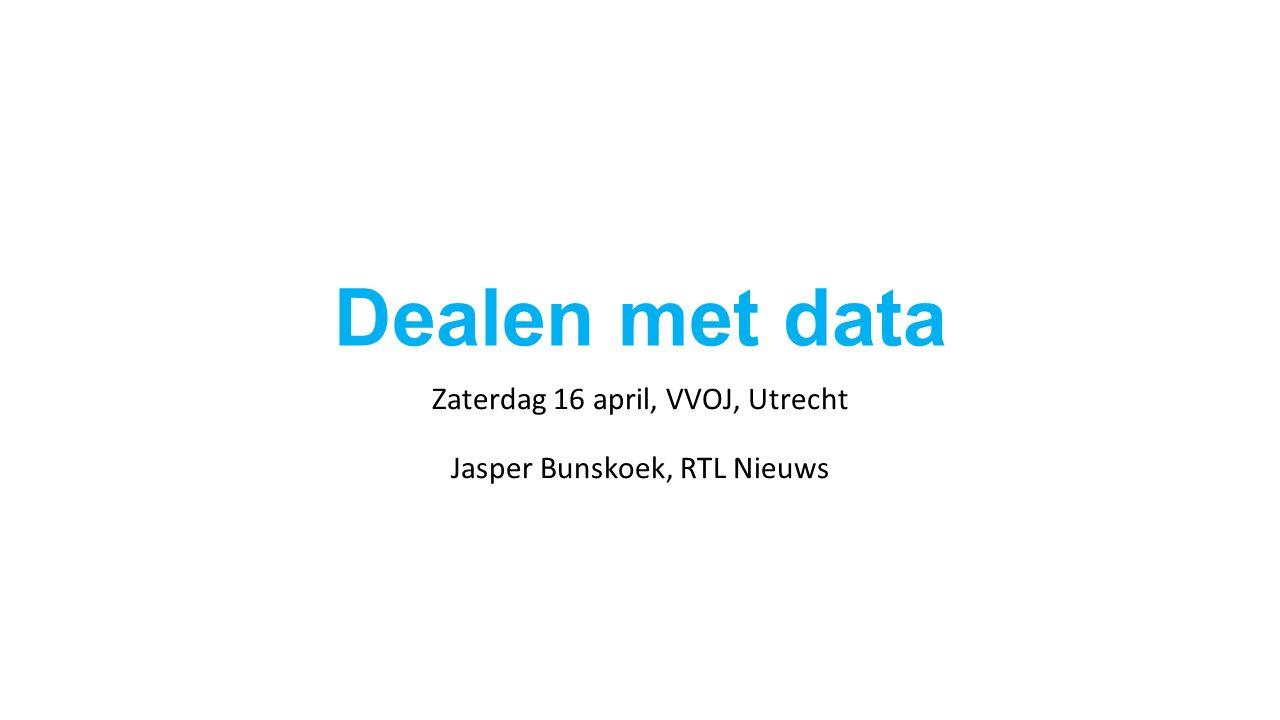 Dealen met data Zaterdag 16 april, VVOJ, Utrecht Jasper Bunskoek, RTL Nieuws