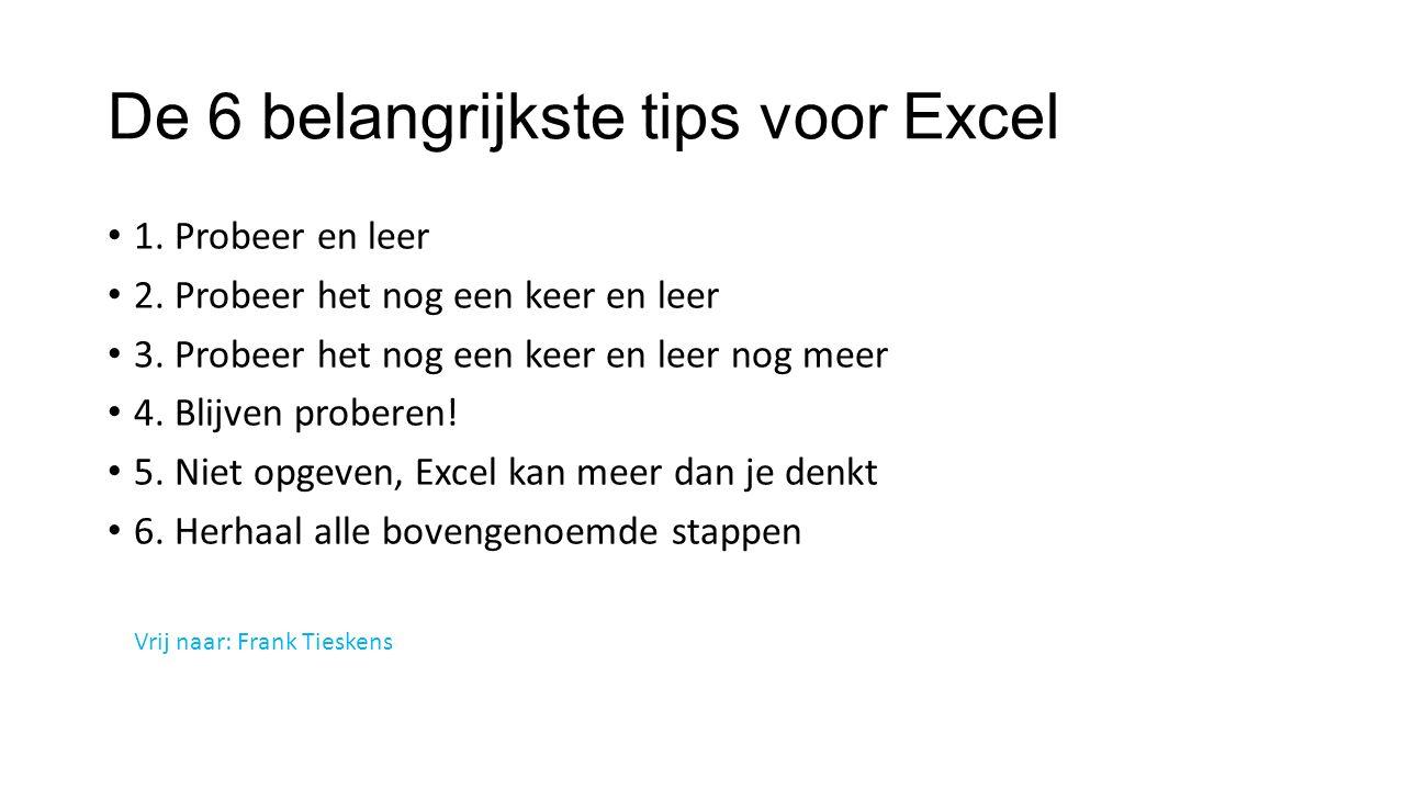 De 6 belangrijkste tips voor Excel 1. Probeer en leer 2.